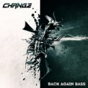 Change - Back Again Bass (Original Mix)