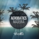 Aerobatics - Madeira (Original Mix)