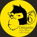 Delgado - Then There Was House (D's Told You Before Mix)