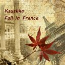 Ksushka - Fall in France
