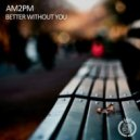 AM2PM - Better Without You (Reda Lahlou Remix)