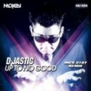 D-Jastic - Up To No Good (Nick Stay Remix)