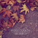 Ross Couch - I Believe (Original Mix)