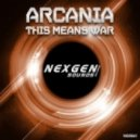 Arcania - This Means War (Original Mix)