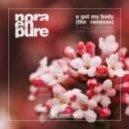 Nora En Pure - U Got My Body (In.Deed Remix)