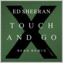 Ed Sheeran  - Touch And Go  (Bern Remix)