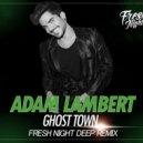 Adam Lambert -  Ghost Town (Fresh Night Deep Radio Edit)