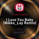 Frank Sinatra - I Love You Baby (Nikko_Lay Remix)