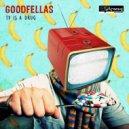 Good Fellas - TV Is A Drug (Original Mix)