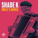 Shade k - Uncle's Advice (Original)