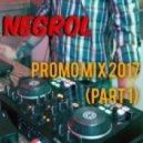 Negrol - Promo Mix 2017  (Part 1)
