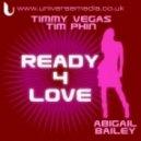 Timmy Vegas & Tim Phin & Abigail Bailey - Ready 4 Love ( Timmy Vegas Club Mix )