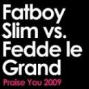 Fatboy Slim, Fedde Le Grand - Praise You - Fatboy Slim Vs. Fedde Le Grand Remix