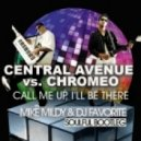 Central Avenue vs. Chromeo - ?all Me Up, I\'ll Be There (mike Mildy & Dj Favorite Soulful Bootleg)