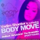 Vadim Shantor, Lonedog - Body Move - The Brainkiller Remix