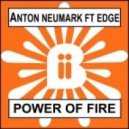 Anton Neumark, Edge - Power Of Fire (Big In Ibiza Dub)