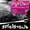 Pig And Dan - I Dont Know