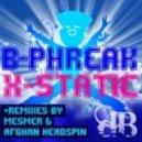 B-phreak - X-static Afghan Headspin Remix