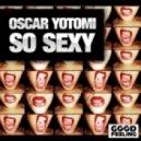 Oscar Yotomi - So Sexy Original Mix