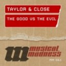 Taylor & Close - The Good vs. The Evil (Original Mix)