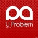 Tay-N-Tai - U Problem (Original Mix)