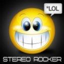 Stereo Rocker - Lol (Club Mix)