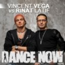 Vincent Vega, Rinat Latif - Dance Now (Original Mix)