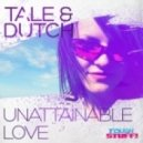 Tale & Dutch - Unattainable Love (Rick Ellback Remix)