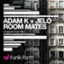 Adam K, JELO - Room Mates (Original Club Mix)