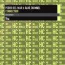 Pedro Del Mar & Rave Channel - Connection (Pedro Del Mar & Mito Progelectrance Remix)