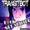 Transitbot - Fuck Net Suicide (Original Mix)
