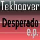 Tekhoover - Desperado (Original Mix)
