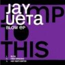 Jay Ueta - Blow (Original Mix)