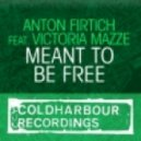 Anton Firtich feat. Victoria Mazze - Meant To Be Free (Original Mix)