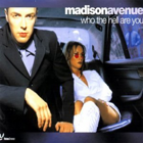 Madison Avenue  - Who The Hell Are You