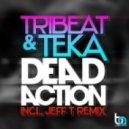 Tribeat & Teka - Dead Action (Jeff T Remix)