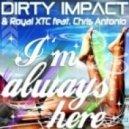 Dirty Impact & Royal Xtc feat Chris Antonio - I\'m Always Here (Lissat & Voltaxx Remix)