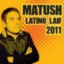 Matush - Latino Laif 2011 (Miqro Remix)