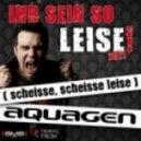 Aquagen - Ihr Seid So Leise 2011 (Scheisse Scheisse Leise) (Club Mix)