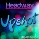 Headway - Upshot (Original Mix)