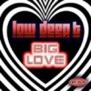 Low Deep T - Big Love (Original Mix)