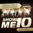 Darius & Finlay vs. Shaun Baker - Show Me 10 (Explode 3 Giorgio Gees Dirty Dutch Mix)