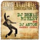 Elvis Presley -  A Little Less Conversation (Dj Denis RUBLEV & DJ ANTON Summer Mix)