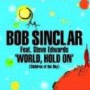 Bob Sinclar ft. Steve Edwards - World Hold On (Axwell Remix)