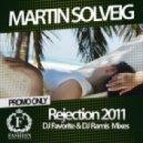 Martin Solveig  - Rejection 2011 (DJ Favorite & DJ Ramis Radio Edit)