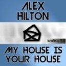 Alex Hilton - My House Is Your House (Alva Edison Remix)