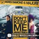 Andres Diamond & Majuri - Don\'t Keep Me Waiting (Original mix)