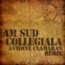 Am Sud - Collegiala (Antoine Clamaran Remix)