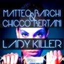 Matteo Barchi & Chicco Bertani - Lady Killer (Club Mix)