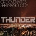 Groovenatics & Shermanology - Thunder (Original Mix)